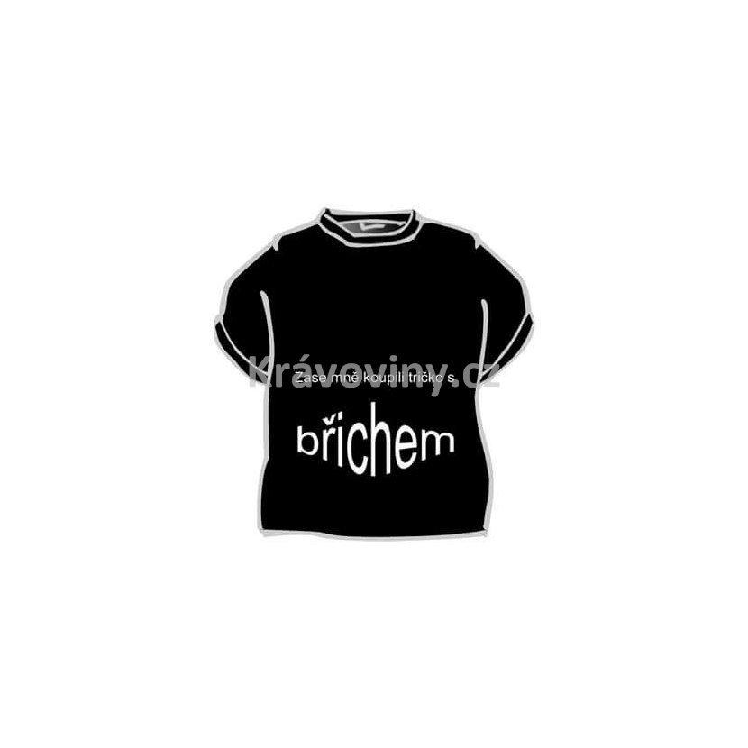 d30fc1b3b518 Tričko - Zase mně koupili tričko s břichem - vel. XL